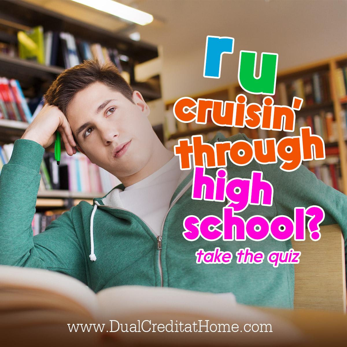 R U Cruisin Through High School? Take the Quiz