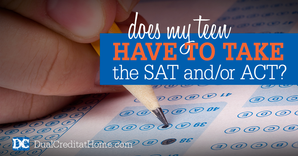 Does My Teen Have to Take the SAT and/or the ACT?