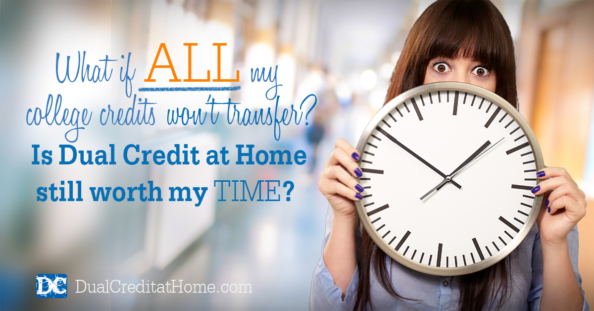 What if ALL My College Credits Won't Transfer? Is Dual Credit at Home Still Worth My Time?