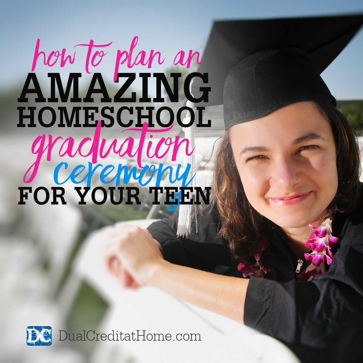 How to Plan an Amazing Homeschool Graduation Ceremony for Your Teen