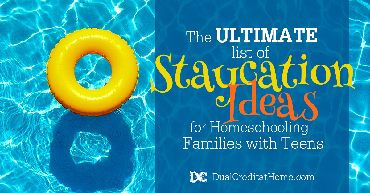 The Ultimate List of Staycation Ideas for Homeschooling Families with Teens