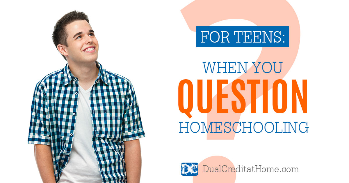 For Teens: When You Question Homeschooling