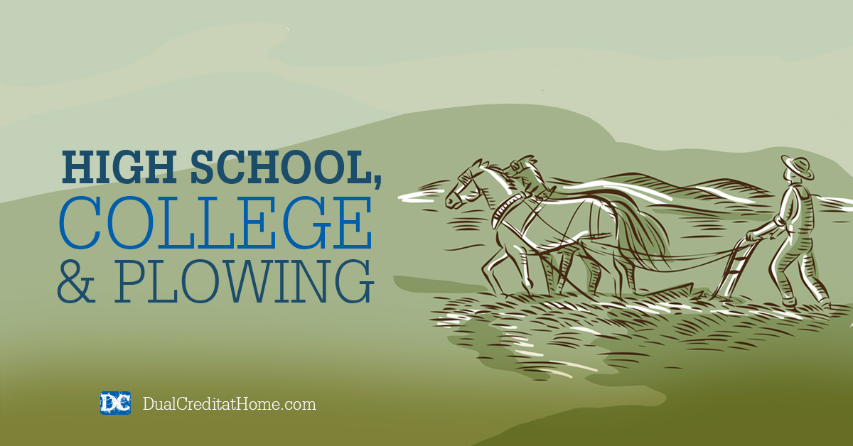High School, College and Plowing