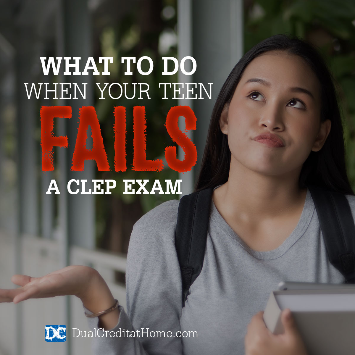 What To Do When Your Teen Fails a CLEP Exam
