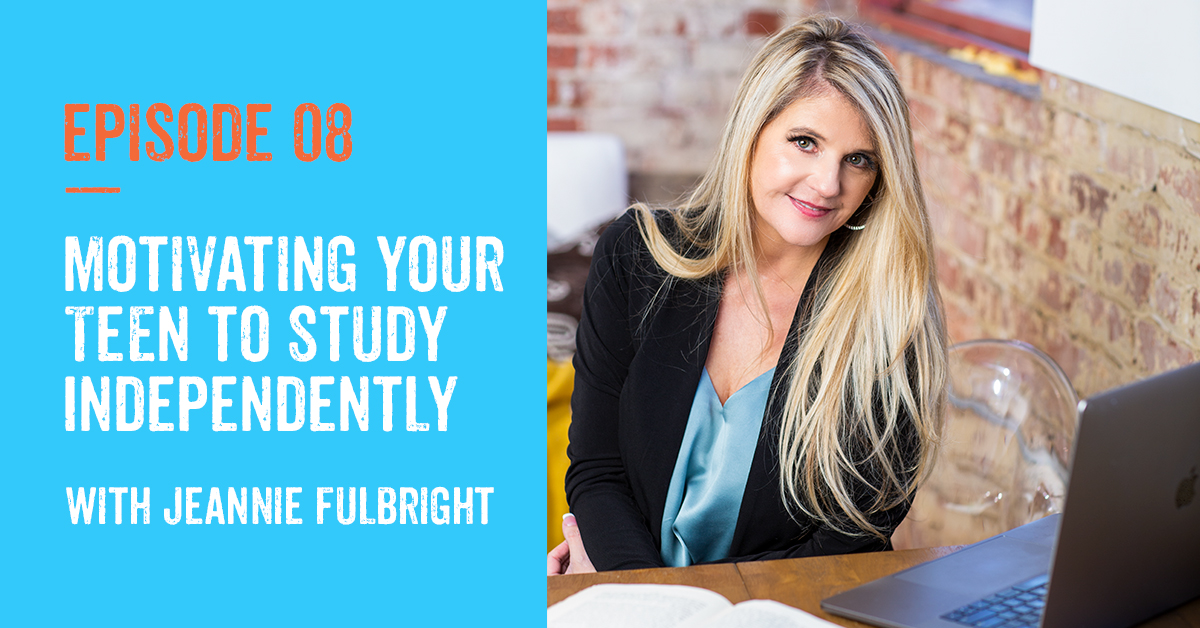 Episode 8: Motivating Your Teens to Study Independently with Jeannie Fulbright