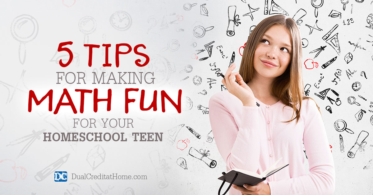 5 Tips for Making Math Fun for Your Homeschool Teen