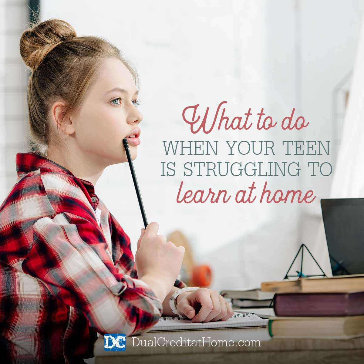 What to Do When Your Teen is Struggling to Learn at Home