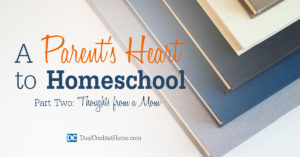 A Parent's Heart to Homeschool: Thoughts from a Mom